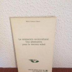 Libros de segunda mano: LA ANIMACIÓN SOCIOCULTURAL: UNA ALTERNATIVA PARA LA TERCERA EDAD - SIGLO XXI. Lote 135242958