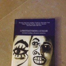 Libros de segunda mano: LA PROSTITUCIÓ FEMENINA A LES BALEARS. APROXIMACIÓ SOCIOLÒGICA, ENFOCAMENTS I PERSPECTIVES. Lote 135956719