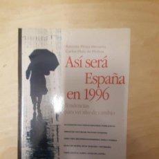Libros de segunda mano: ASÍ SERÁ ESPAÑA EN 1996: TENDENCIAS PARA UN AÑO DE CAMBIO PÉREZ HENARES TEMAS DE HOY. 1996 560PP. Lote 137179766