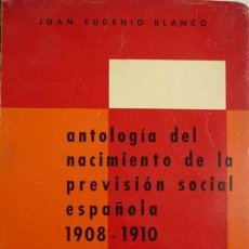 Libros de segunda mano: BLANCO, JUAN E. ANTOLOGÍA DEL NACIMIENTO DE LA PREVISIÓN SOCIAL ESPAÑOLA, 1908-1910. 1959.. Lote 137599666
