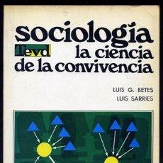 Libros de segunda mano: BETÉS (Y) SARRIÉS. SOCIOLOGÍA. LA CIENCIA DE LA CONVIVENCIA. 1972.. Lote 137600494