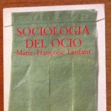 Libros de segunda mano: SOCIOLOGÍA DEL OCIO. MARIE-FRANCOISE LANFANT. Lote 139324986