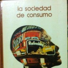 Libros de segunda mano: EDUARDO HARO TECGLEN. LA SOCIEDAD DE CONSUMO. 1973. Lote 139566382