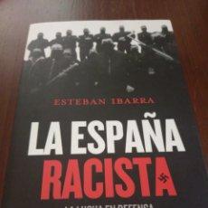 Libros de segunda mano: LA ESPAÑA RACISTA. LA LUCHA EN DEFENSA DE LAS VÍCTIMAS DEL ODIO. ESTEBAN IBARRA. Lote 209811023