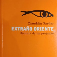 Libros de segunda mano: EXTRAÑO ORIENTE : HISTORIA DE UN PREJUICIO / ZIAUDDIN SARDAR. 1ª ED. EDITORIAL GEDISA, 2004.. Lote 139915498