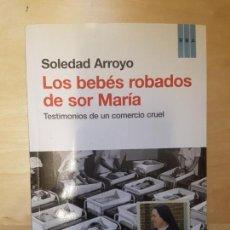 Libros de segunda mano: LOS BEBES ROBADOS DE SOR MARÍA. SOLEDAD ARROYO. RBA. . Lote 140727322
