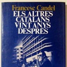 Libros de segunda mano: CANDEL, FRANCESC - ELS ALTRES CATALANS VINT ANYS DESPRÉS - BARCELONA 1985 - DEDICAT. Lote 140977145