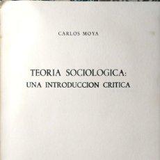 Libros de segunda mano: CARLOS MOYA. TEORÍA SOCIOLOGÍA: UNA INTRODUCCIÓN CRÍTICA. MADRID, 1971. Lote 141640082