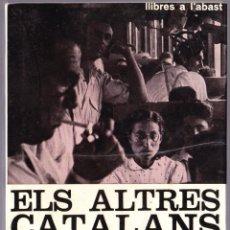 Libros de segunda mano: M - ELS ALTRES CATALANS - FRANCESC CANDEL - CATALAN - EDICIONS 62 - 1967. Lote 142772398