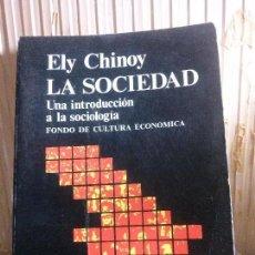 Libros de segunda mano: LA SOCIEDAD.UNA INTRODUCCIÓN A LA SOCIOLOGÍA ,ELY CHINOY, ED. FONDO DE CULTURA ECONÓMICA. Lote 143321594