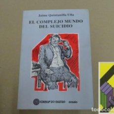 Libros de segunda mano: QUINTANILLA ULLA, JAIME: EL COMPLEJO MUNDO DEL SUICIDIO (PRÓLOGO:D.GARCÍA SABELL). Lote 143575234