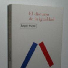 Libros de segunda mano: EL DISCURSO DE LA IGUALDAD. PUYOL ÁNGEL. 2001. Lote 143892838