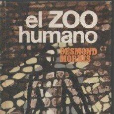 Libros de segunda mano: EL ZOO HUMANO. DESMOND MORRIS. Lote 144126486