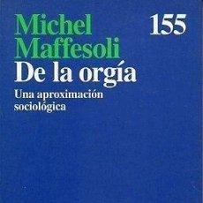 Libros de segunda mano: DE LA ORGÍA. UNA APROXIMACIÓN SOCIOLÓGICA. MICHEL MAFFESOLI. Lote 144126906