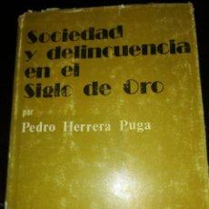 Libros de segunda mano: SOCIEDAD Y DELINCUENCIA EN EL SIGLO DE ORO. AUTOR: PEDRO HERRERA PUGA. Lote 144168394