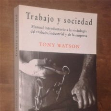 Libros de segunda mano: TONY WATSON - TRABAJO Y SOCIEDAD. MANUAL INTRODUCTORIO A LA SOCIOLOGÍA DEL TRABAJO.... Lote 144166250