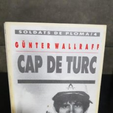 Libros de segunda mano: CAP DE TURC. GUNTER WALLRAFF. SOLDATS DE PLOMA/4. EDICIONS DE 1984. EN CATALA ( CATALAN). . Lote 144641798