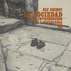 Libros de segunda mano: ELY CHINOY, LA SOCIEDAD. UNA INTRODUCCIÓN A LA SOCIOLOGÍA. Lote 144718102