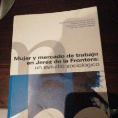 Libros de segunda mano: MUJER Y MERCADO DE TRABAJO EN JEREZ DE LA FRONTERA: UN ESTUDIO SOCIOLOGICO. Lote 145019234