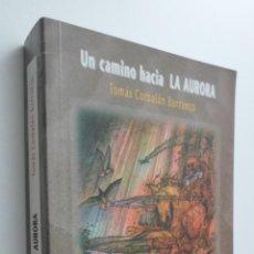 Libros de segunda mano: UN CAMINO HACIA LA AURORA [DEDICATORIA DEL AUTOR] - CORBALÁN BURRUEZO, TOMÁS. Lote 145031898