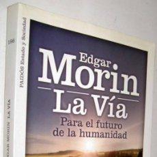 Libros de segunda mano: LA VIA - PARA EL FUTURO DE LA HUMANIDAD - EDGAR MORIN *. Lote 145361750