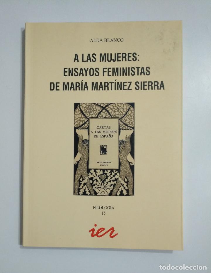 A LAS MUJERES: ENSAYOS FEMINISTAS DE MARÍA MARTÍNEZ SIERRA. ALDA BLANCO. IER. TDK353 (Libros de Segunda Mano - Pensamiento - Sociología)