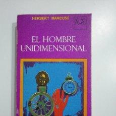 Libros de segunda mano: EL HOMBRE UNIDIMENSIONAL. HERBERT MARCUSE. TDK353. Lote 145590710