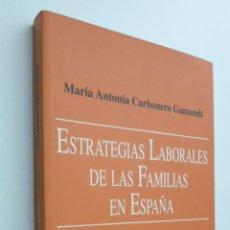 Libros de segunda mano: ESTRATEGIAS LABORALES DE LAS FAMILIAS EN ESPAÑA - CARBONERO GAMUNDÍ, MARIA ANTÒNIA. Lote 145671870