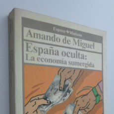 Libros de segunda mano: ESPAÑA OCULTA: LA ECONOMÍA SUMERGIDA - MIGUEL, AMANDO DE. Lote 145672002