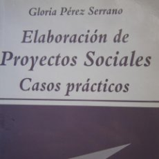 Libros de segunda mano: ELABORACION DE PROYECTOS SOCIALES CASOS PRACTICOS GLORIA PEREZ SERRANO NARCEA 2006. Lote 146025838