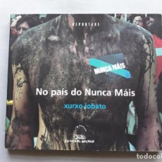 Libros de segunda mano: NO PAÍS DO NUNCA MÁIS. CRONOLOXÍA DUN DESASTRE. XURXO LOBATO. HUNDIMIENTO DEL PRESTIGE.. Lote 146216370