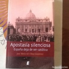 Libros de segunda mano: APOSTASÍA SILENCIOSA: ESPAÑA DEJA DE SER CATÓLICA.. Lote 146274728