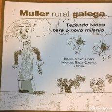 Libros de segunda mano: MULLER RURAL GALEGA;TECENDO REDES PARA O NOVO MILENIO;ISABEL NOVO CORTI, MANOEL BAÑA CASTRO. Lote 175398002
