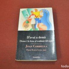 Libros de segunda mano: D'AVUI A DEMÀ L'HOME I LA DONA AL TOMBANT DEL SEGLE - JOAN CORBELLA - APB. Lote 146544186
