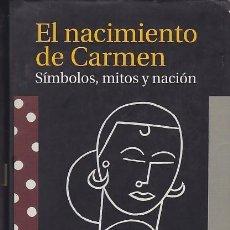 Libros de segunda mano: EL NACIMIENTO DE CARMEN. SÍMBOLOS, MITOS Y NACIÓN - CARLOS SERRANO. Lote 146987970