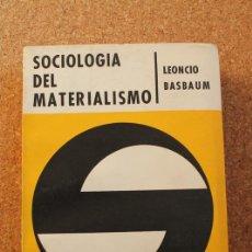 Libros de segunda mano: SOCIOLOGÍA DEL MATERIALISMO. TRADUCCIÓN ACTUALIZADA POR ALBERTO GIORDANO. BASBAUM (LEONCIO). Lote 147213806