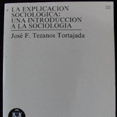 Libros de segunda mano: LA EXPLICACION SOCIOLOGICA UNA INTRODUCCION A LA SOCIOLOGIA - JOSE F. TEZANOS TORTAJADA -. Lote 147244882