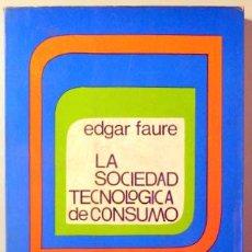 Libros de segunda mano: FAURE, EDGAR - LA SOCIEDAD TECNOLOGICA DE CONSUMO - MADRID 1970. Lote 147287306