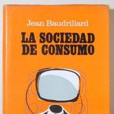 Libros de segunda mano: BAUDRILLARD, JEAN - LA SOCIEDAD DE CONSUMO. SUS MITOS, SUS ESTRUCTURAS - BARCELONA 1974 - 1ª EDICIÓN. Lote 147287394