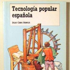 Libros de segunda mano: CARO BAROJA, JULIO - TECNOLOGIA POPULAR ESPAÑOLA - MADRID 1988 - ILUSTRADO - EDICIÓN ADAPTADA PARA L. Lote 147287716