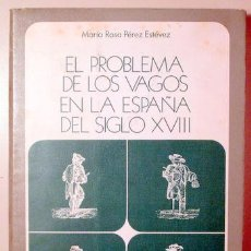 Libros de segunda mano: PÉREZ ESTÉVEZ, MARÍA ROSA - EL PROBLEMA DE LOS VAGOS EN LA ESPAÑA DEL SIGLO XVIII - MADRID 1976. Lote 147287732