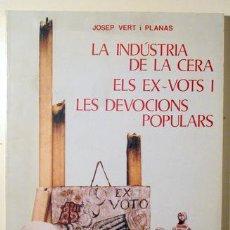 Libros de segunda mano: VERT, JOSEP - LA INDÚSTRIA DE LA CERA, ELS EXVOTS I LES DEVOLUCIONS POPULARS - GIRONA 1987 - IL·LUST. Lote 147287744
