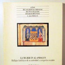 Libros de segunda mano: LA MUJER EN AL-ANDALUS. REFLEJOS HISTÓRICOS DE SU ACTIVIDAD Y CATEGORÍAS SOCIALES - SEVILLA 1989. Lote 147287804