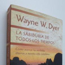 Libros de segunda mano: LA SABIDURÍA DE TODOS LOS TIEMPOS - DYER, WAYNE WALTER. Lote 147452330