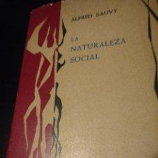 Libros de segunda mano: LA NATURALEZA SOCIAL. ALFRED SAUVY. TAURUS EDICIONES. PRIMERA EDICIÓN MAYO 1962. COLECCIÓN CIENCIA Y. Lote 147526793