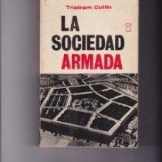 Libros de segunda mano: LA SOCIEDAD ARMADA. PEDIDO MÍNIMO EN LIBROS: 4 TÍTULOS. Lote 147603366