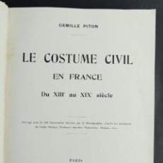 Libros de segunda mano: LE COSTUME CIVIL EN FRANCE-CAMILE PITON-ED.ERNEST FLAMMARION. Lote 147628902