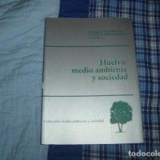 Libros de segunda mano: HUELVA : MEDIO AMBIENTE Y SOCIEDAD , FRANCISCO CRUZ BELTRAN Y ESTRELLA GUALDA CABALLERO . Lote 148160938