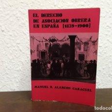 Libros de segunda mano: EL DERECHO DE LA ASICIACIÓN OBRERA EN ESPAÑA 1839-1900 POR MANUEL R. ALARCÓN CARACUEL . Lote 148192474