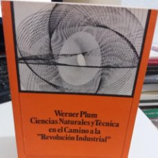 Libros de segunda mano: CIENCIAS NATURALES Y TÉCNICA EN EL CAMINO A LA REVOLUCIÓN INDUSTRIAL - PLUM, WERNER. Lote 148359198